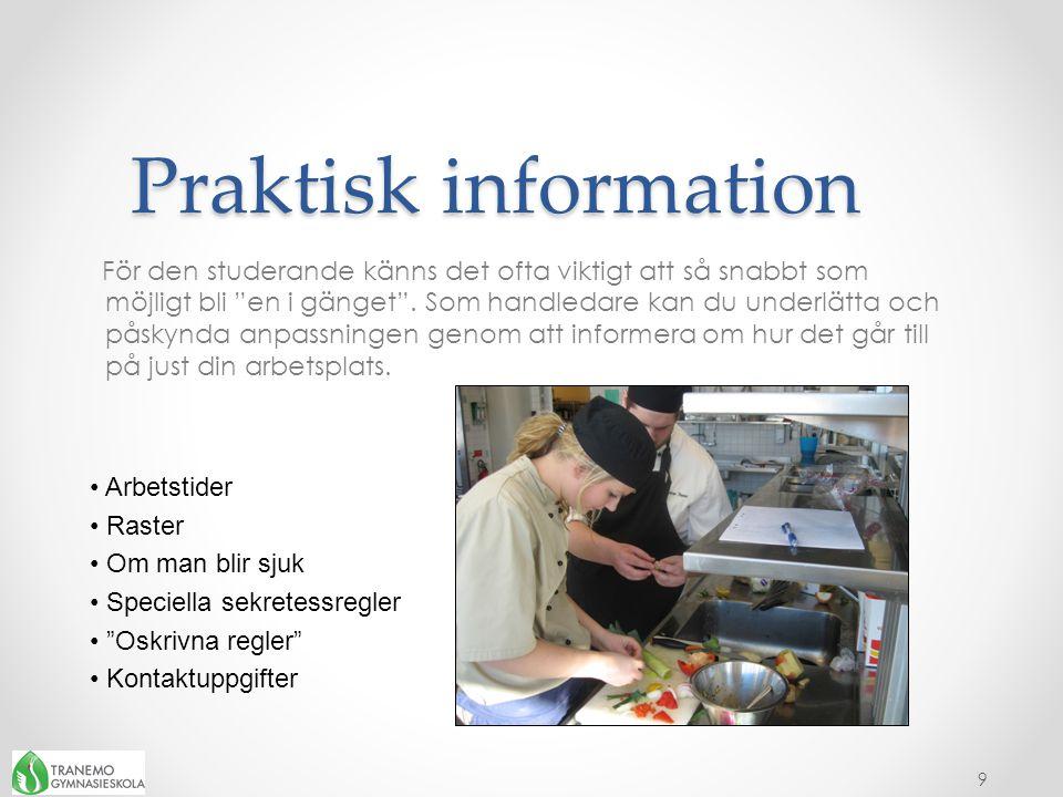 Praktisk information Praktisk information För den studerande känns det ofta viktigt att så snabbt som möjligt bli en i gänget .