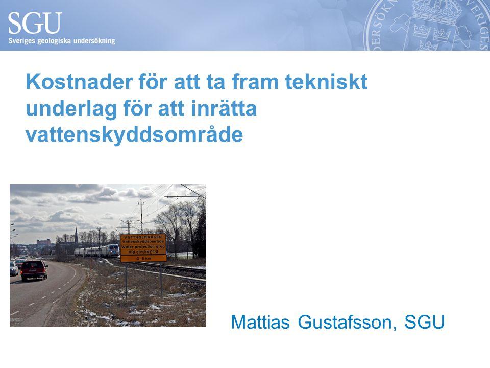 Kostnader för att ta fram tekniskt underlag för att inrätta vattenskyddsområde Mattias Gustafsson, SGU