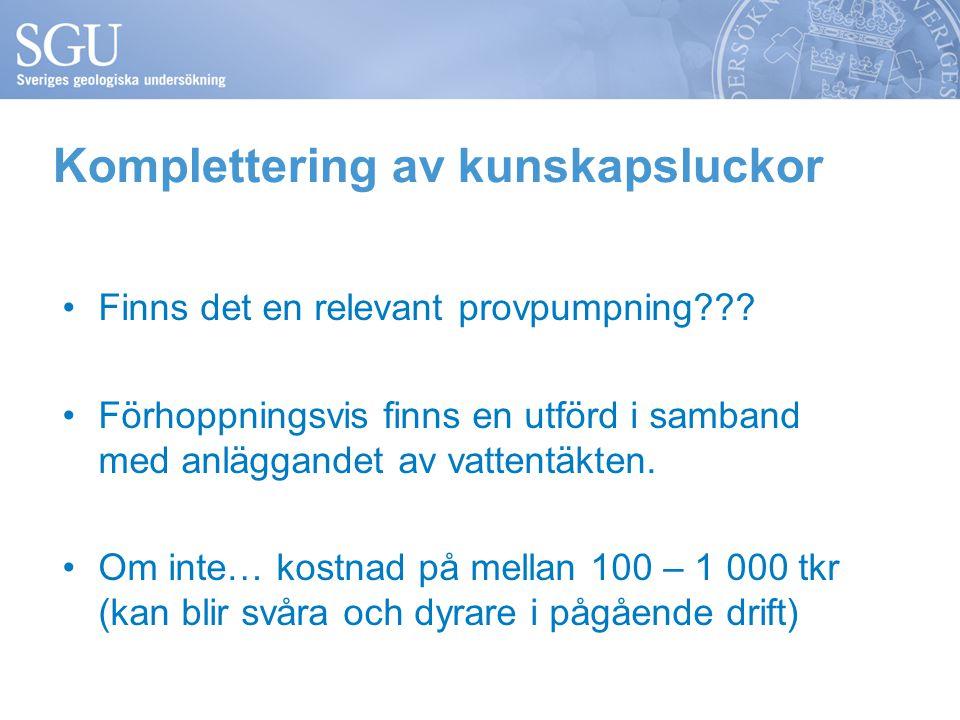 Komplettering av kunskapsluckor •Finns det en relevant provpumpning??? •Förhoppningsvis finns en utförd i samband med anläggandet av vattentäkten. •Om