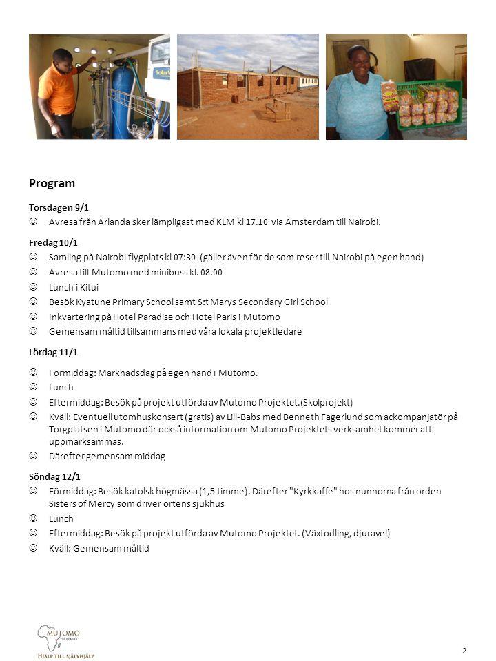 Måndag 13/1  Förmiddag: Besök på projekt utförda av Mutomo Projektet  Lunch  Eftermiddag: Besök på projekt utförda av Mutomo Projektet  Kväll: Gemensam måltid Tisdag 14/1  Förmiddag: Besök på projekt utförda av Mutomo Projektet.