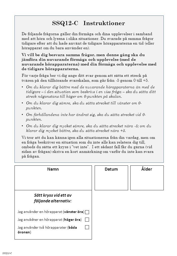 SSQ12-C SSQ12-C Instruktioner De följande frågorna gäller din förmåga och dina upplevelser i samband med att höra och lyssna i olika situationer. Du s