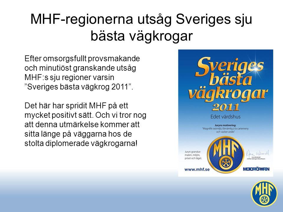 MHF-regionerna utsåg Sveriges sju bästa vägkrogar Efter omsorgsfullt provsmakande och minutiöst granskande utsåg MHF:s sju regioner varsin Sveriges bästa vägkrog 2011 .