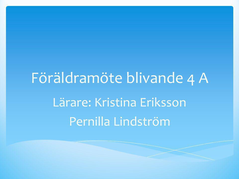 Lärare i 4 A  Kristina Eriksson  Pernilla Lindström  Tomas Ernlund  Kajsa Torsmark  Olof Bendz  Rickard Säfström,  Magnus Karlsson  Svenska, So  No  Engelska, Matte  Syslöjd  Bild  Musik  Idrott och hälsa