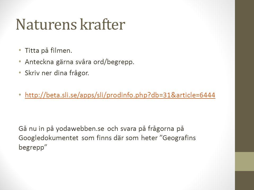 Naturens krafter • Titta på filmen. • Anteckna gärna svåra ord/begrepp. • Skriv ner dina frågor. • http://beta.sli.se/apps/sli/prodinfo.php?db=31&arti