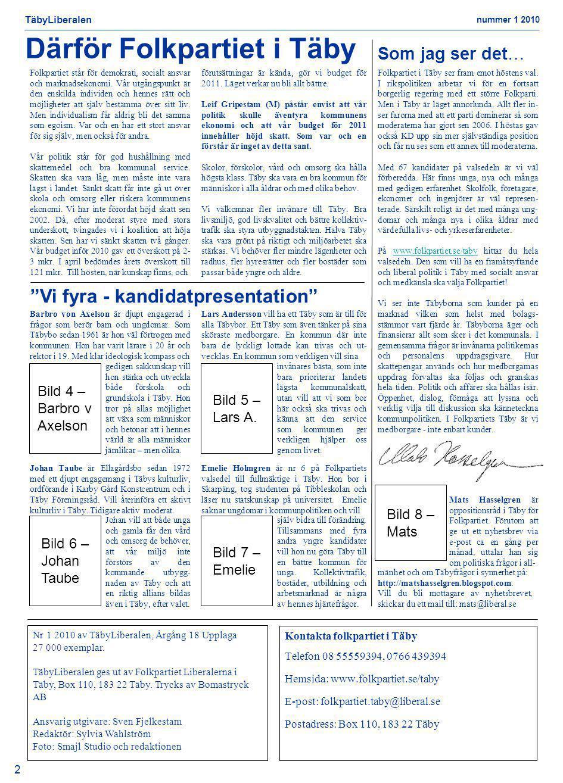TäbyLiberalen Nummer 1 2010 3 Bild 11 – Nina Lundström Finns på länsförb Bild 12 – Hans Ahlgren Bild 10 – Jan Björklund Finns på länsförb Allt bättre i landstinget Bild 9 – Hav och klippor , från foldern Stolta Storstads- liberaler Rimlig fastighetsavgift Efter valet 2006 avskaffades äntligen den gamla fastighetsskatten.