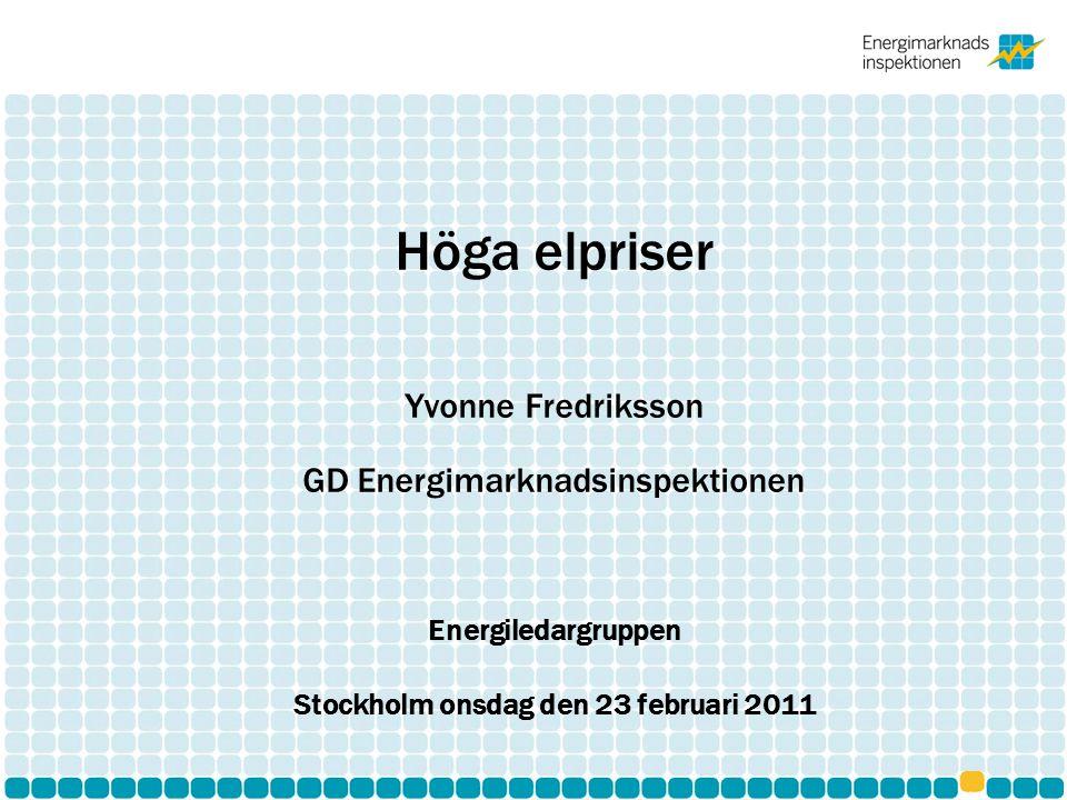 Höga elpriser Yvonne Fredriksson GD Energimarknadsinspektionen Energiledargruppen Stockholm onsdag den 23 februari 2011