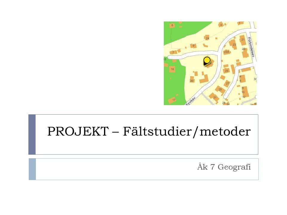 PROJEKT – Fältstudier/metoder Åk 7 Geografi