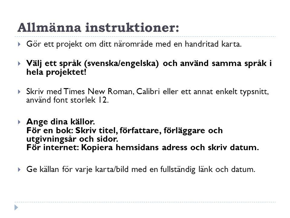 Allmänna instruktioner:  Gör ett projekt om ditt närområde med en handritad karta.  Välj ett språk (svenska/engelska) och använd samma språk i hela