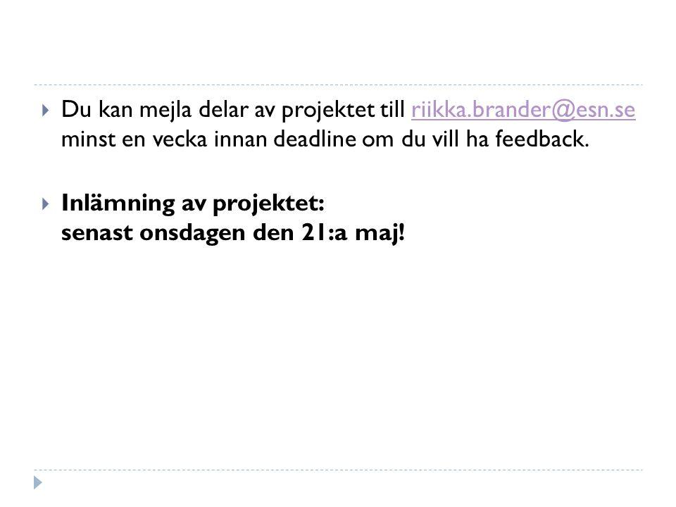  Du kan mejla delar av projektet till riikka.brander@esn.se minst en vecka innan deadline om du vill ha feedback.riikka.brander@esn.se  Inlämning av