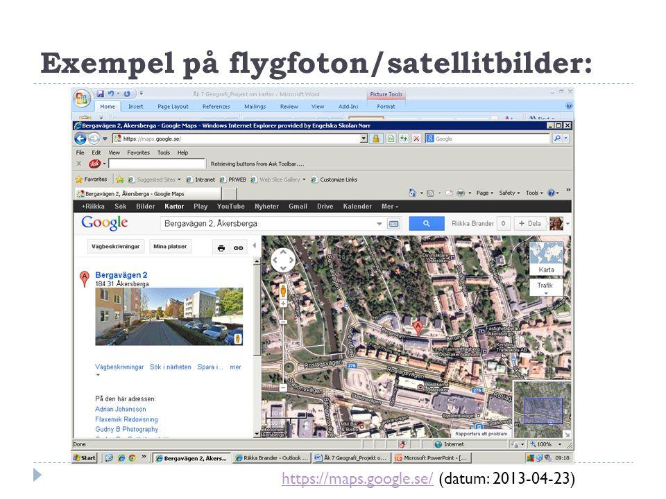 Exempel på flygfoton/satellitbilder: https://maps.google.se/https://maps.google.se/ (datum: 2013-04-23)