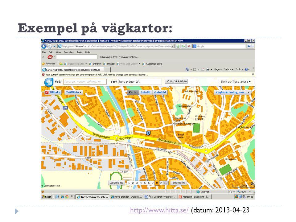 Exempel på vägkartor: http://www.hitta.se/http://www.hitta.se/ (datum: 2013-04-23