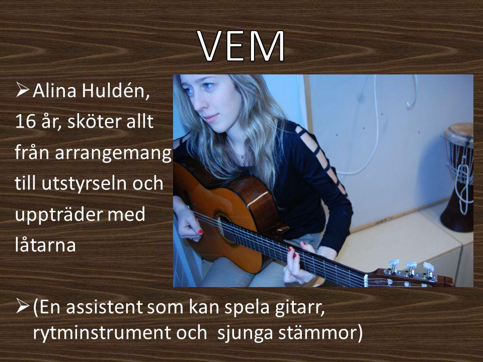  Alina Huldén, 16 år, sköter allt från arrangemang till utstyrseln och uppträder med låtarna  (En assistent som kan spela gitarr, rytminstrument och
