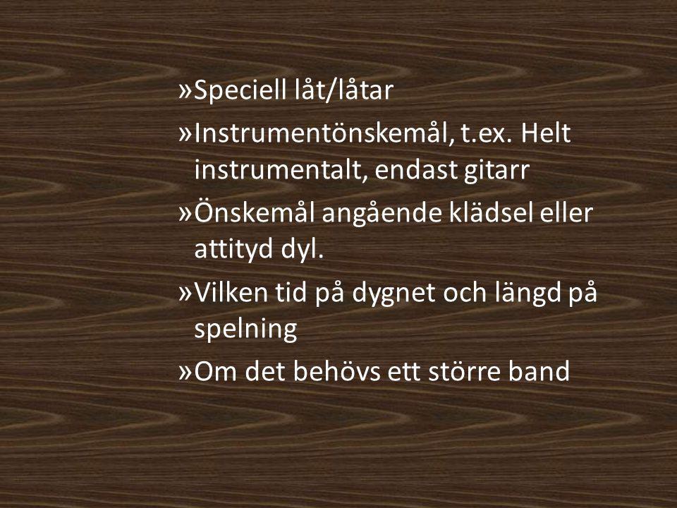 » Speciell låt/låtar » Instrumentönskemål, t.ex. Helt instrumentalt, endast gitarr » Önskemål angående klädsel eller attityd dyl. » Vilken tid på dygn
