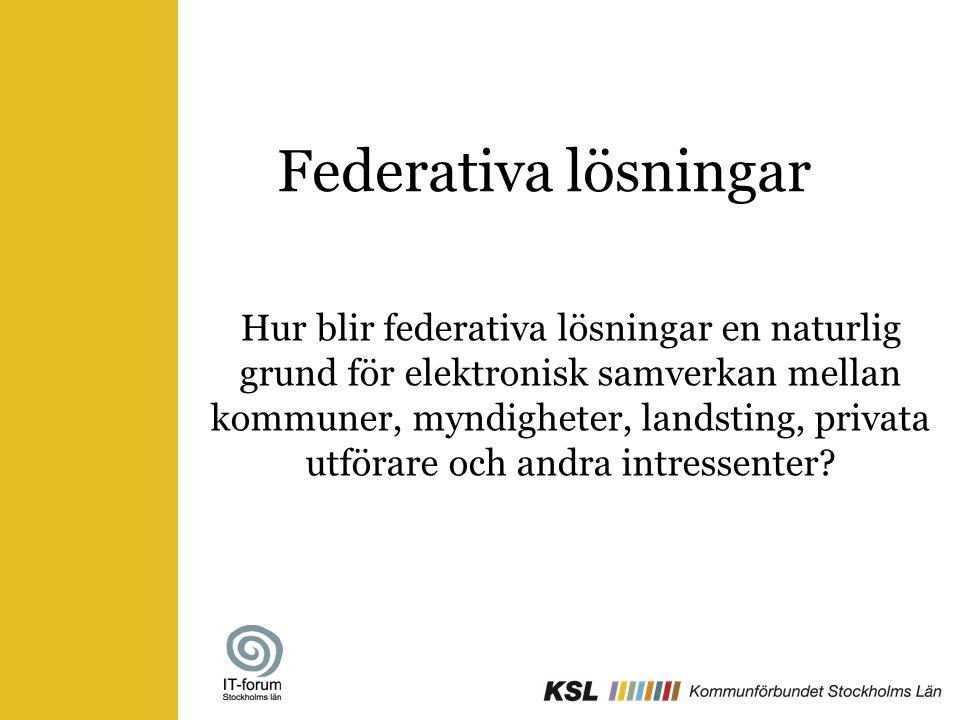 Federativa lösningar Hur blir federativa lösningar en naturlig grund för elektronisk samverkan mellan kommuner, myndigheter, landsting, privata utföra