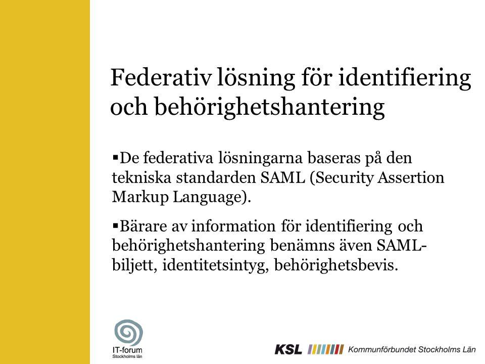 Federativ lösning för identifiering och behörighetshantering  De federativa lösningarna baseras på den tekniska standarden SAML (Security Assertion M