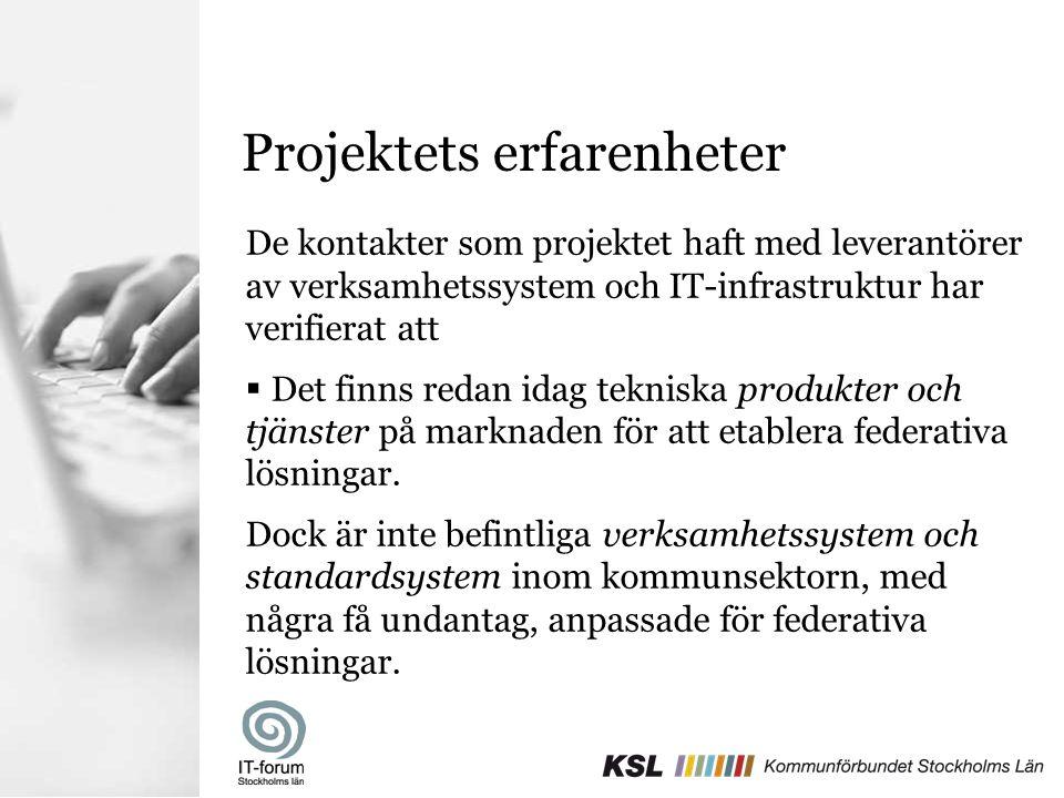 Projektets erfarenheter De kontakter som projektet haft med leverantörer av verksamhetssystem och IT-infrastruktur har verifierat att  Det finns reda