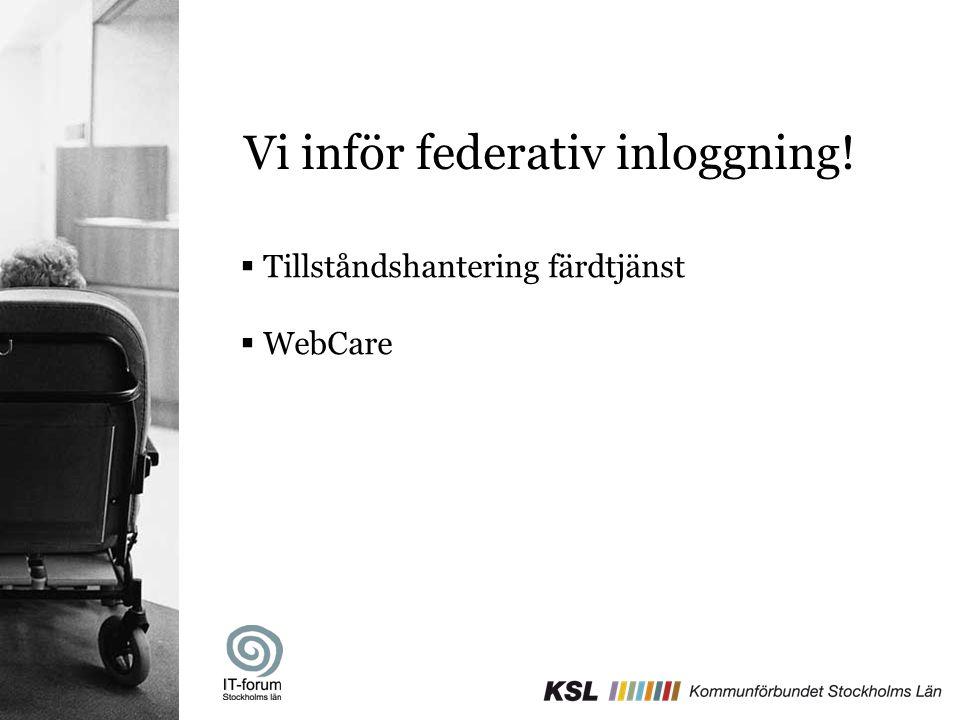 Vi inför federativ inloggning!  Tillståndshantering färdtjänst  WebCare