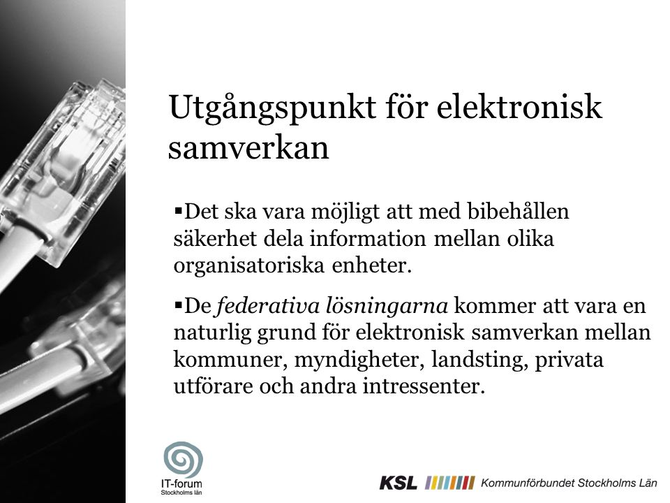 Utgångspunkt för elektronisk samverkan  Det ska vara möjligt att med bibehållen säkerhet dela information mellan olika organisatoriska enheter.  De