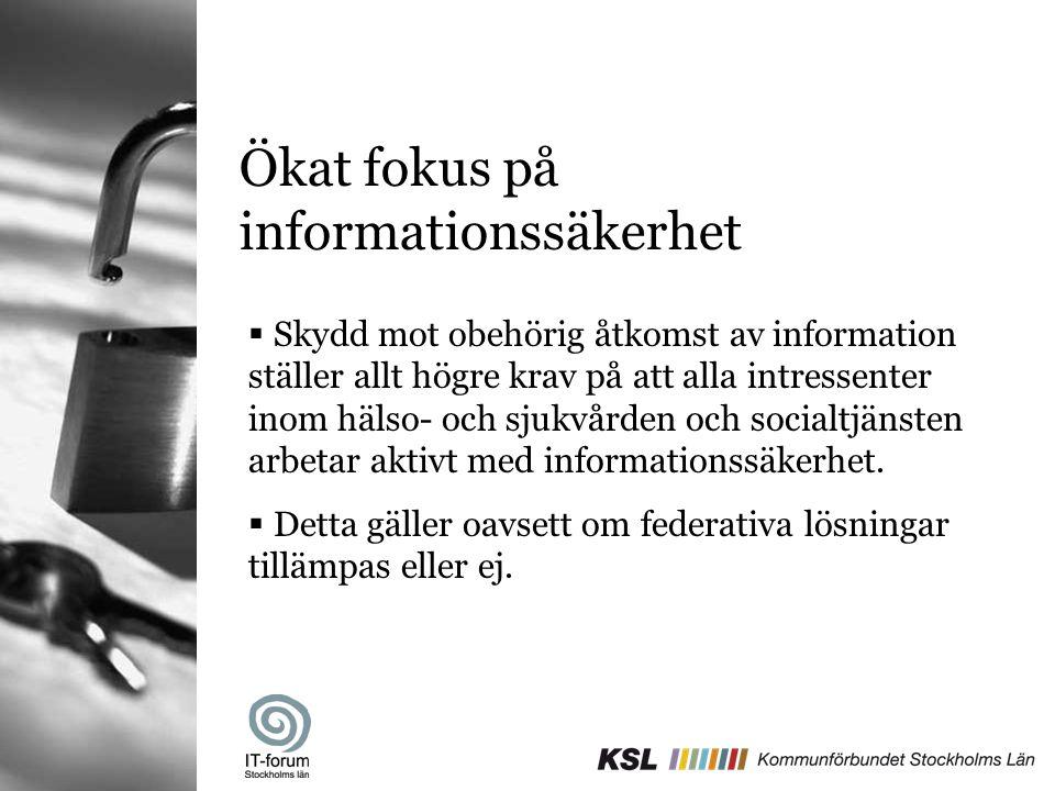 Ökat fokus på informationssäkerhet  Skydd mot obehörig åtkomst av information ställer allt högre krav på att alla intressenter inom hälso- och sjukvå