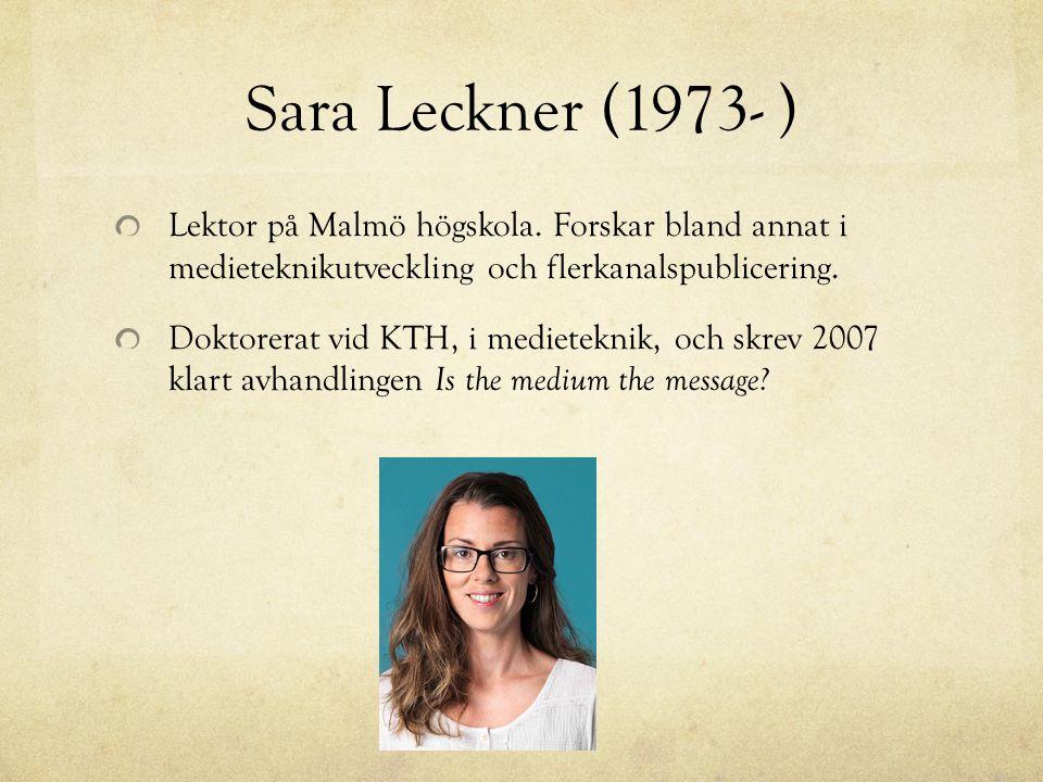 Sara Leckner (1973- ) Lektor på Malmö högskola. Forskar bland annat i medieteknikutveckling och flerkanalspublicering. Doktorerat vid KTH, i medietekn