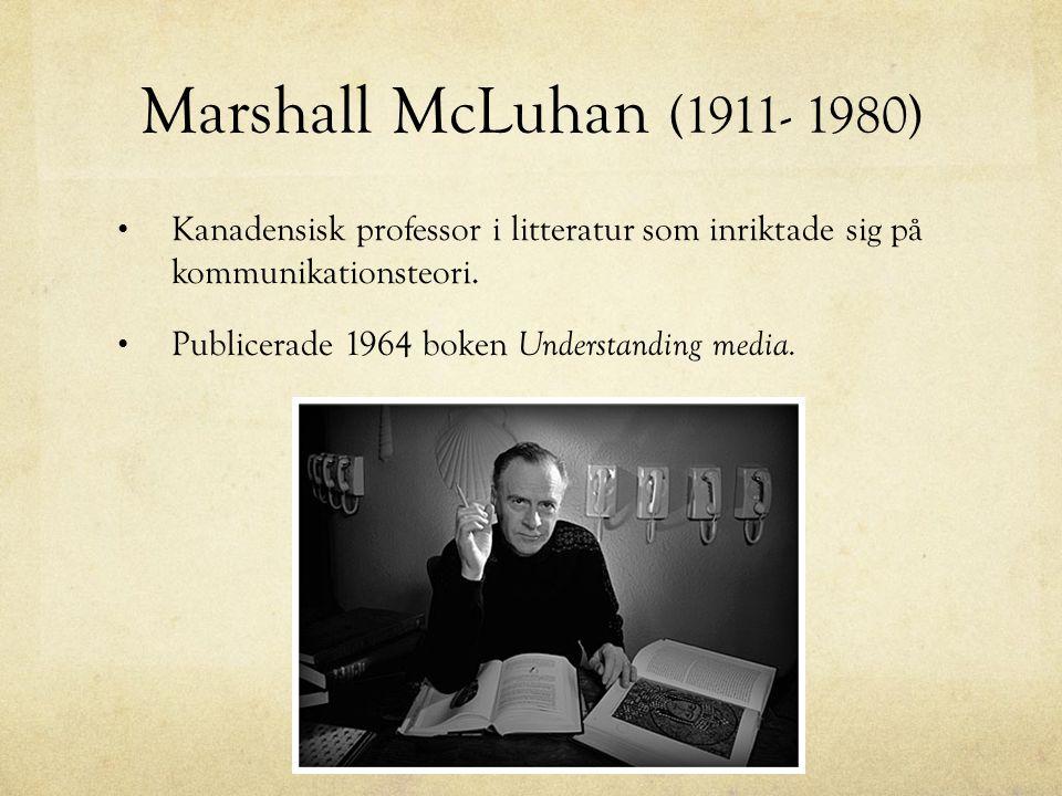 Marshall McLuhan (1911- 1980) • Kanadensisk professor i litteratur som inriktade sig på kommunikationsteori. • Publicerade 1964 boken Understanding me