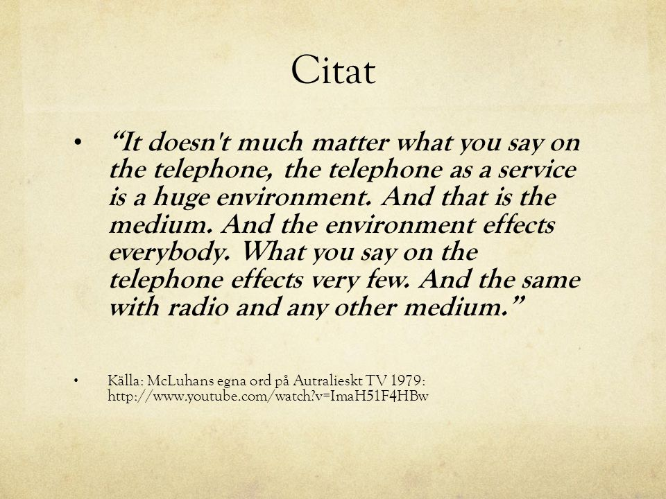 "Citat • ""It doesn't much matter what you say on the telephone, the telephone as a service is a huge environment. And that is the medium. And the envir"