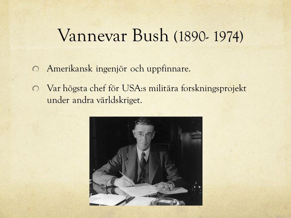 Amerikansk ingenjör och uppfinnare. Var högsta chef för USA:s militära forskningsprojekt under andra världskriget. Vannevar Bush (1890- 1974)
