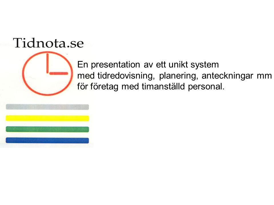 En presentation av ett unikt system med tidredovisning, planering, anteckningar mm för företag med timanställd personal.