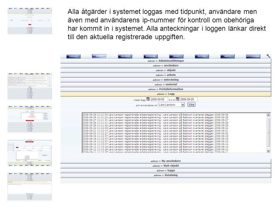 Alla åtgärder i systemet loggas med tidpunkt, användare men även med användarens ip-nummer för kontroll om obehöriga har kommit in i systemet.