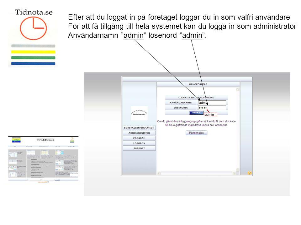 Efter att du loggat in på företaget loggar du in som valfri användare För att få tillgång till hela systemet kan du logga in som administratör Användarnamn admin lösenord admin .