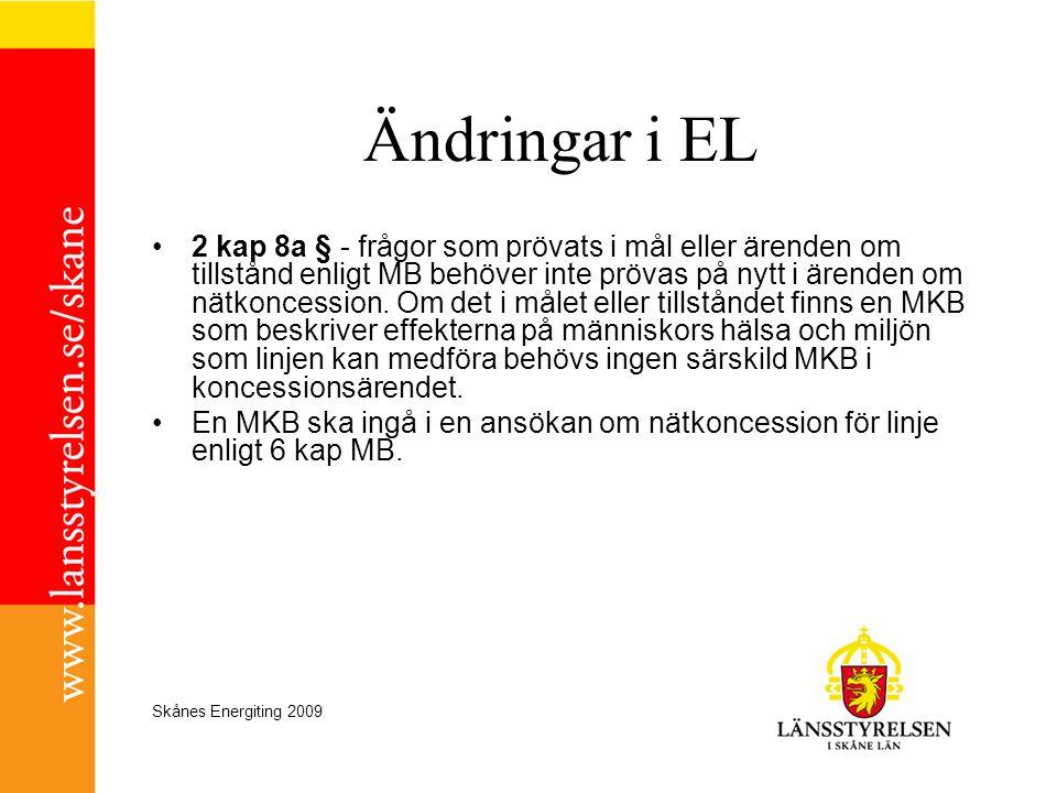Skånes Energiting 2009 Ändringar i EL •2 kap 8a § - frågor som prövats i mål eller ärenden om tillstånd enligt MB behöver inte prövas på nytt i ärende