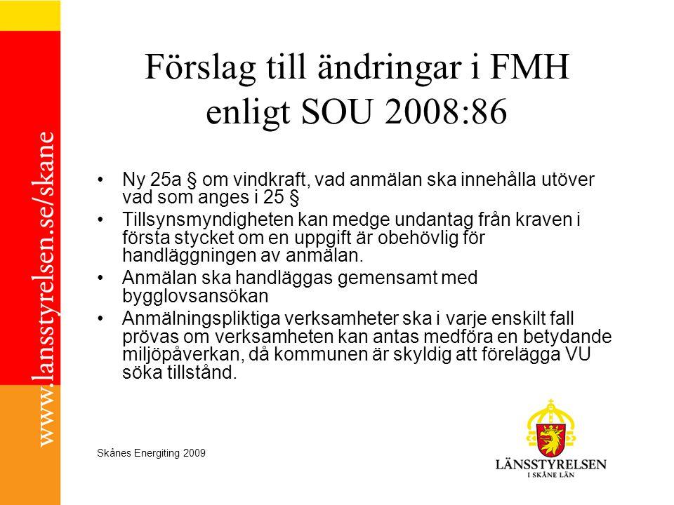 Skånes Energiting 2009 Förslag till ändringar i FMH enligt SOU 2008:86 •Ny 25a § om vindkraft, vad anmälan ska innehålla utöver vad som anges i 25 § •