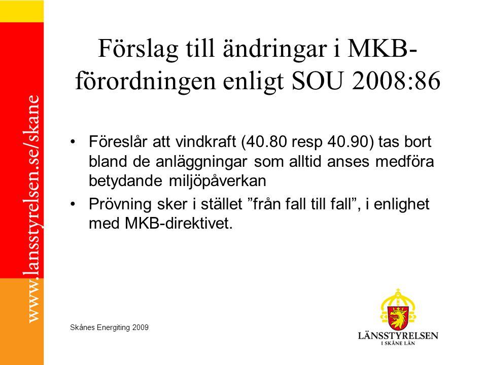 Skånes Energiting 2009 Förslag till ändringar i MKB- förordningen enligt SOU 2008:86 •Föreslår att vindkraft (40.80 resp 40.90) tas bort bland de anlä