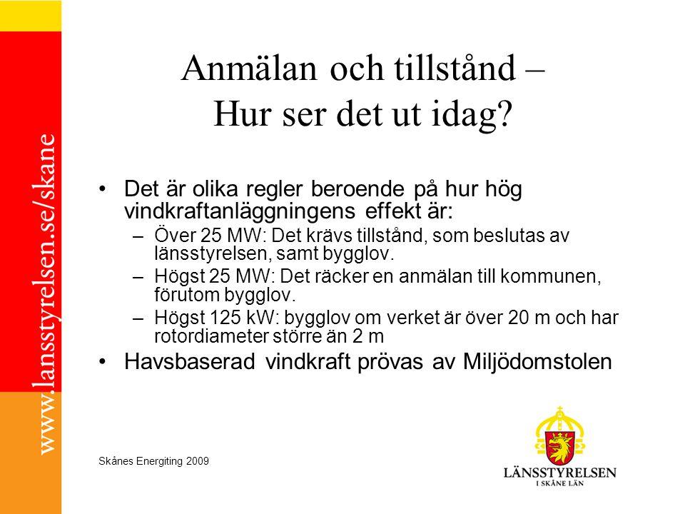 Skånes Energiting 2009 Anmälan och tillstånd – Hur ser det ut idag? •Det är olika regler beroende på hur hög vindkraftanläggningens effekt är: –Över 2