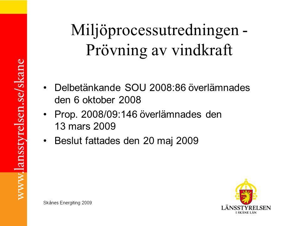 Skånes Energiting 2009 Miljöprocessutredningen - Prövning av vindkraft •Delbetänkande SOU 2008:86 överlämnades den 6 oktober 2008 •Prop. 2008/09:146 ö