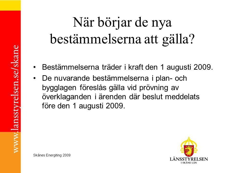 Skånes Energiting 2009 När börjar de nya bestämmelserna att gälla? •Bestämmelserna träder i kraft den 1 augusti 2009. •De nuvarande bestämmelserna i p
