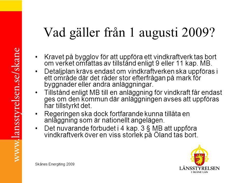 Skånes Energiting 2009 Vad gäller från 1 augusti 2009? •Kravet på bygglov för att uppföra ett vindkraftverk tas bort om verket omfattas av tillstånd e