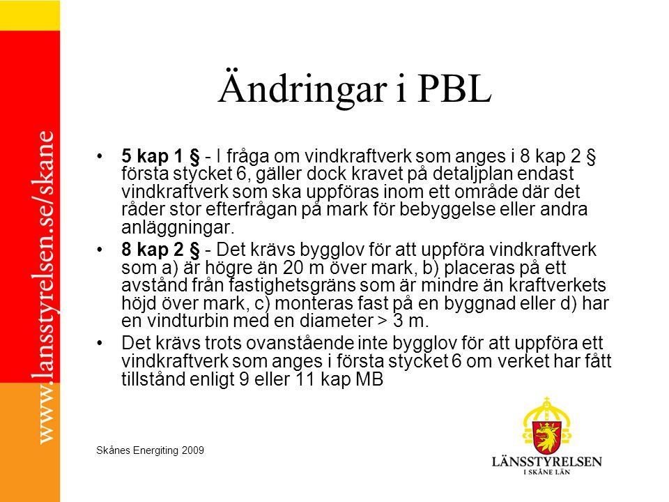 Skånes Energiting 2009 Ändringar i PBL •5 kap 1 § - I fråga om vindkraftverk som anges i 8 kap 2 § första stycket 6, gäller dock kravet på detaljplan
