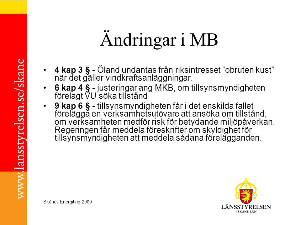 Skånes Energiting 2009 Ändringar i MB •16 kap 4 § - (ny) Tillstånd till en anläggning för vindkraft får endast ges om den kommun där anläggningen avses att uppföras har tillstyrkt det.