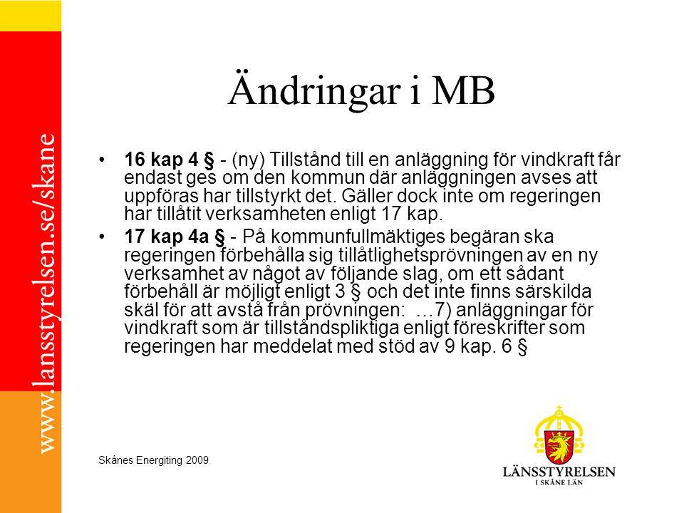 Skånes Energiting 2009 Ändringar i MB •16 kap 4 § - (ny) Tillstånd till en anläggning för vindkraft får endast ges om den kommun där anläggningen avse