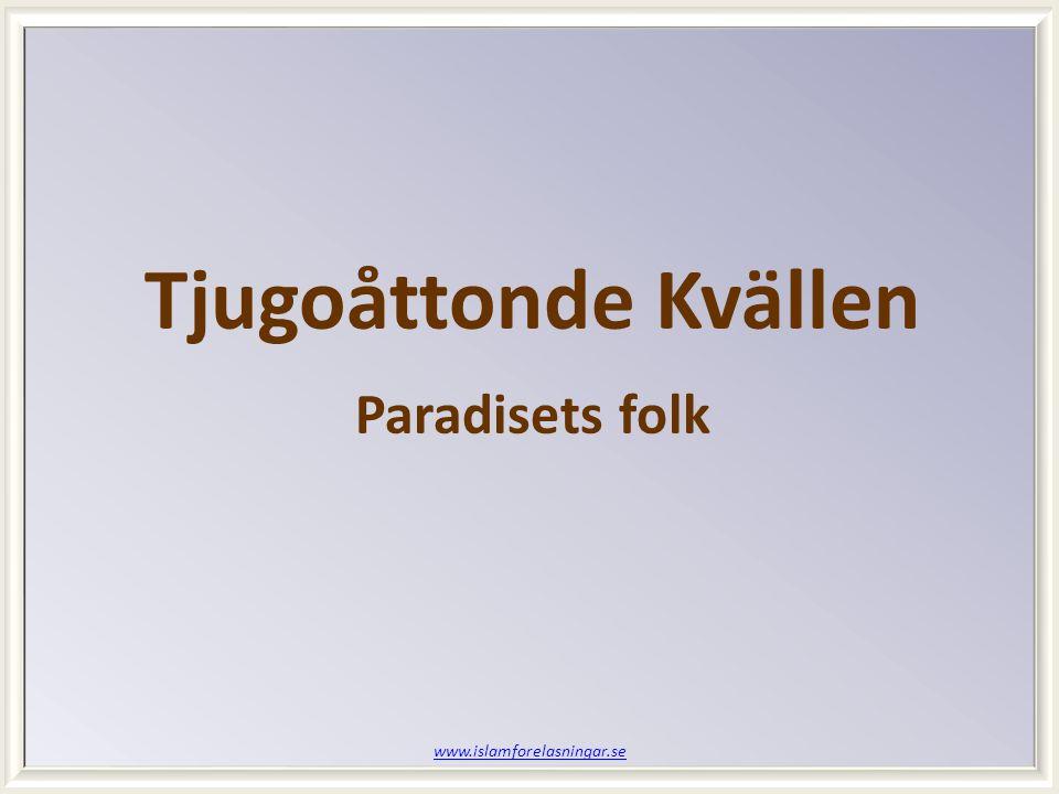 www.islamforelasningar.se Tjugoåttonde Kvällen Paradisets folk