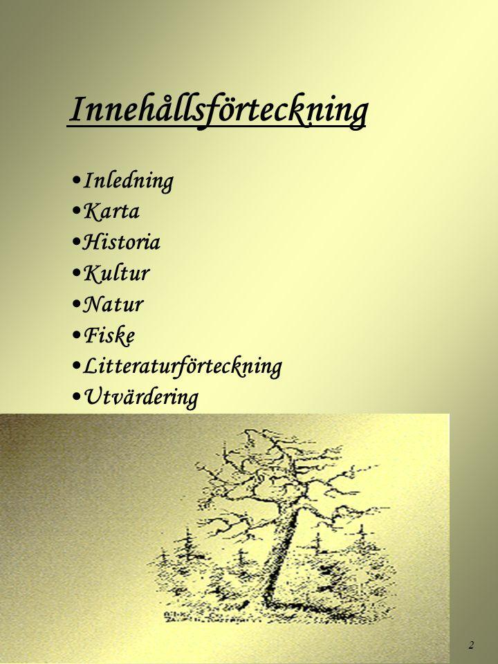 2 Innehållsförteckning •Inledning •Karta •Historia •Kultur •Natur •Fiske •Litteraturförteckning •Utvärdering