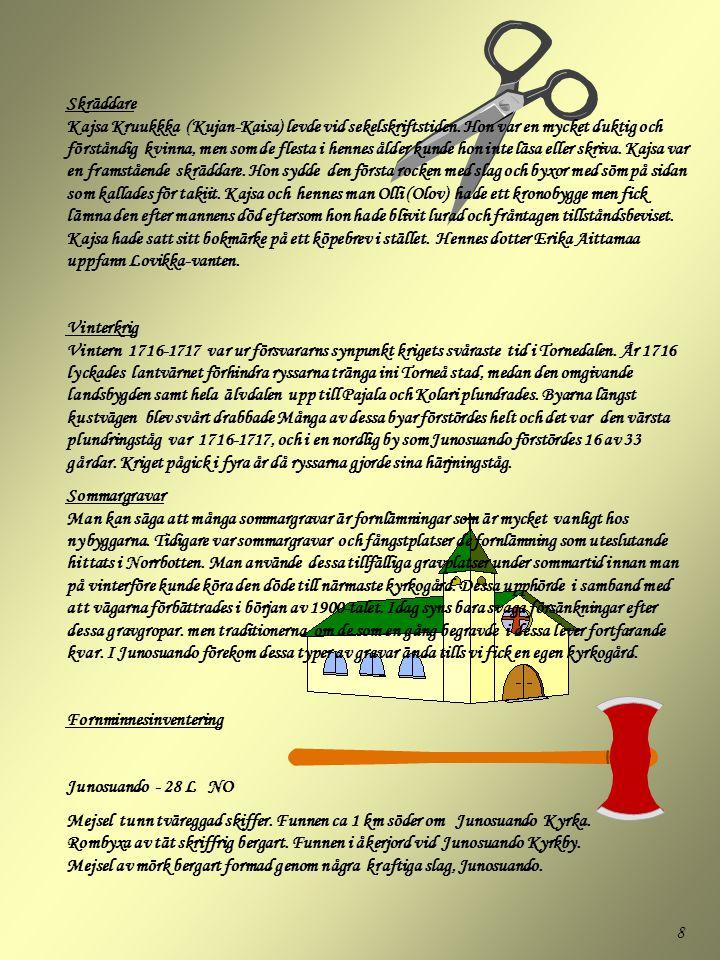 8 Skräddare Kajsa Kruukkka (Kujan-Kaisa) levde vid sekelskriftstiden. Hon var en mycket duktig och förståndig kvinna, men som de flesta i hennes ålder