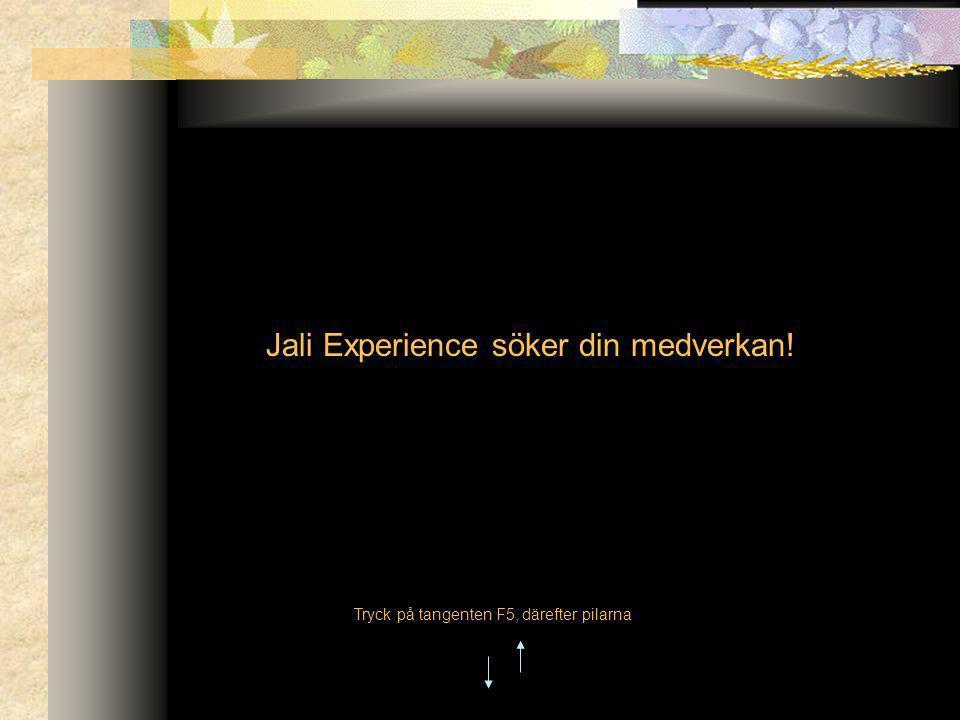 Tryck på tangenten F5, därefter pilarna Jali Experience söker din medverkan!