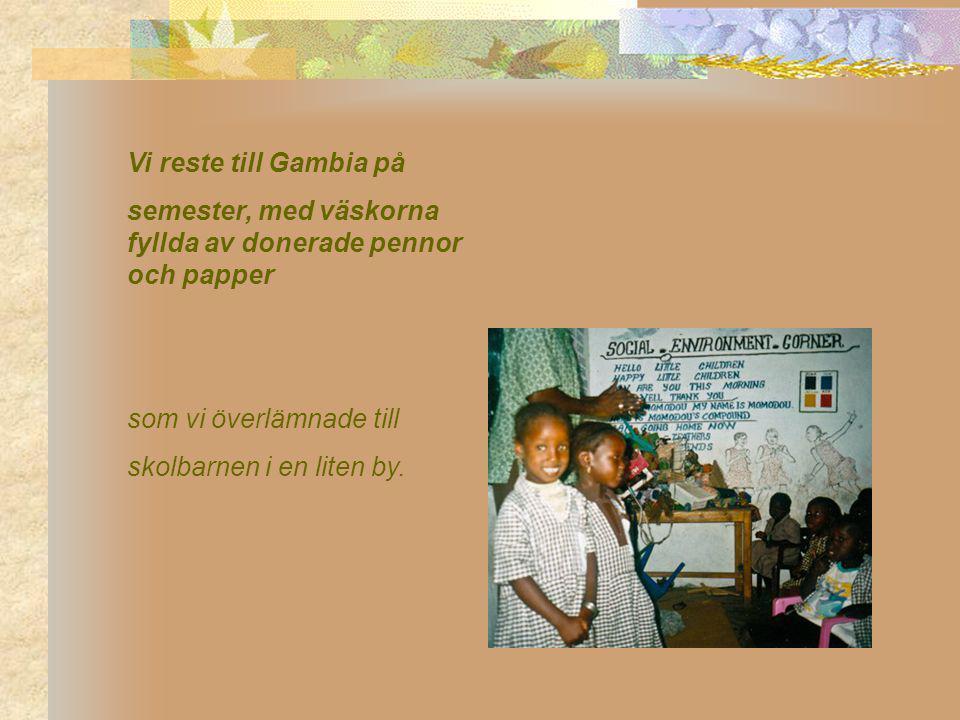 Vi reste till Gambia på semester, med väskorna fyllda av donerade pennor och papper som vi överlämnade till skolbarnen i en liten by.