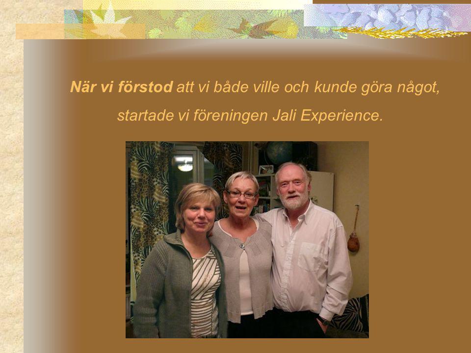 När vi förstod att vi både ville och kunde göra något, startade vi föreningen Jali Experience.