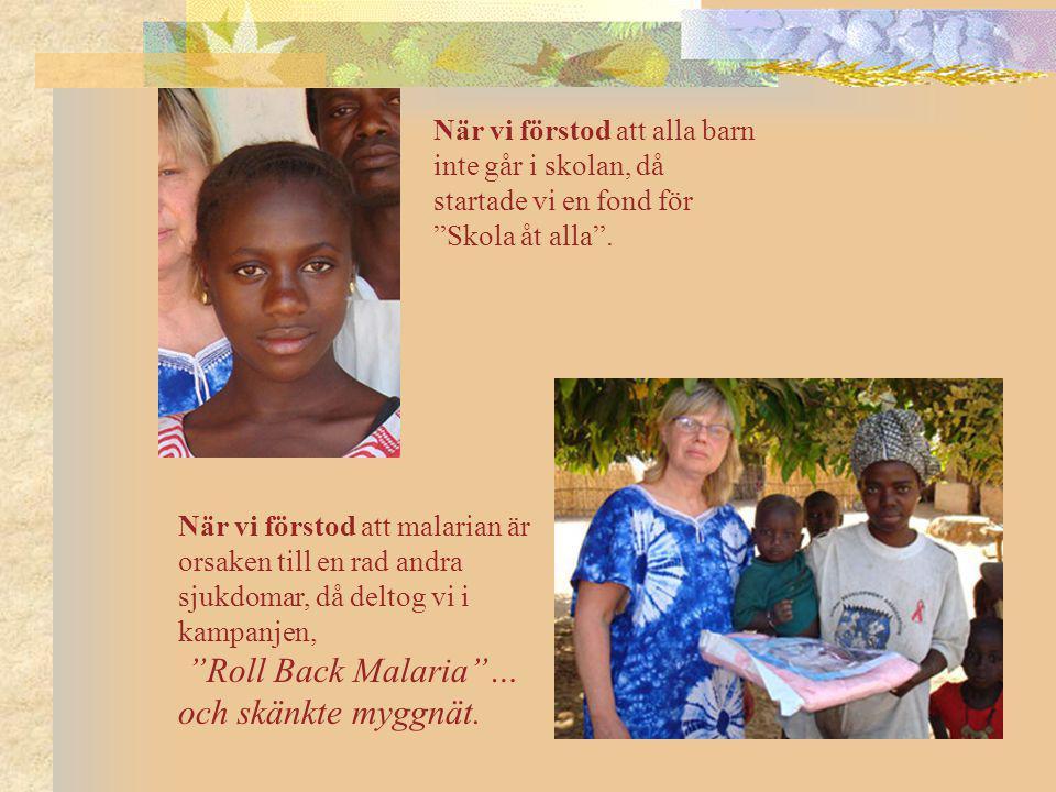 """När vi förstod att alla barn inte går i skolan, då startade vi en fond för """"Skola åt alla"""". När vi förstod att malarian är orsaken till en rad andra s"""