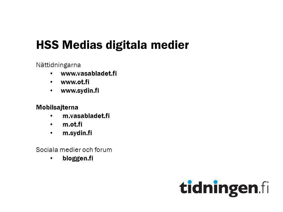 HSS Medias digitala medier Nättidningarna • www.vasabladet.fi • www.ot.fi • www.sydin.fi Mobilsajterna • m.vasabladet.fi • m.ot.fi • m.sydin.fi Sociala medier och forum • bloggen.fi