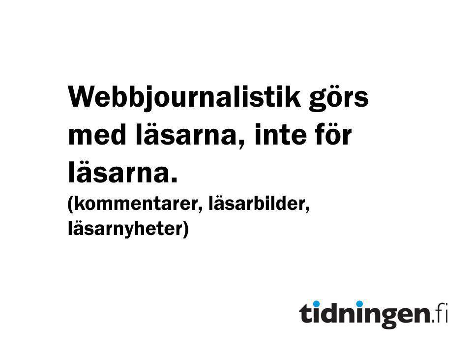 Webbjournalistik görs med läsarna, inte för läsarna. (kommentarer, läsarbilder, läsarnyheter)