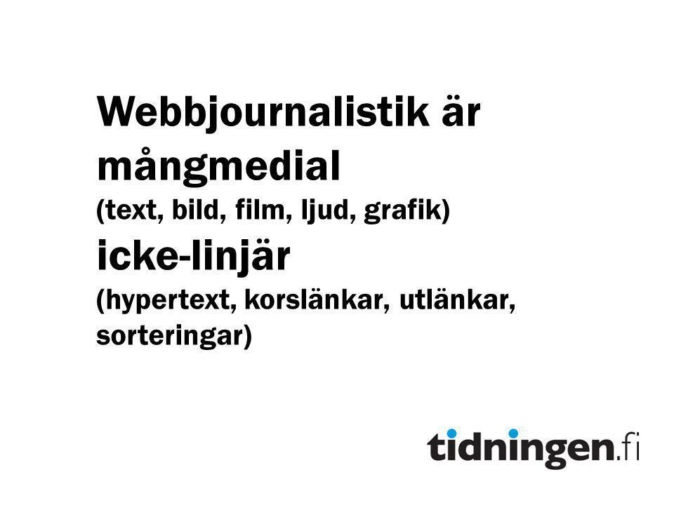 Webbjournalistik är mångmedial (text, bild, film, ljud, grafik) icke-linjär (hypertext, korslänkar, utlänkar, sorteringar)